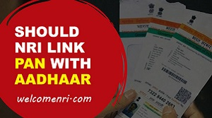 Should an NRI link PAN with Aadhaar number